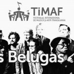 02 octombrie TiMAF 2015: Concert CLUB DES BELUGAS