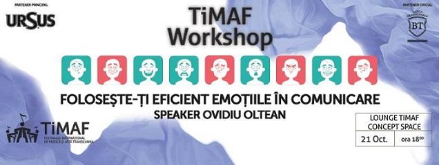 21 octombrie TiMAF: Folosește-ți eficient emoțiile în comunicare
