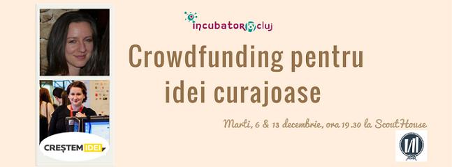 06 decembrie Crowdfunding pentru idei curajoase