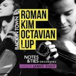 Reprogramare concert Roman Kim, Octavian Lup și Orchestra Notes&Ties