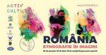 Expoziția România - Etnografie în Imagini